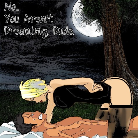 Not dreaming Dude