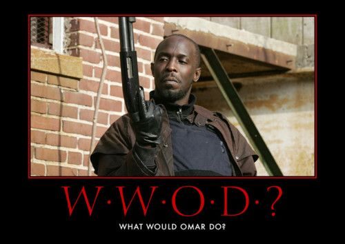 I Think Omar Little The Notorious Stick Up Man From TV Series Wire Said It Best When He